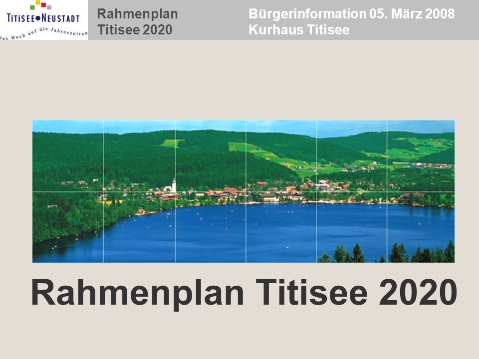 Rahmenplan Titisee 2020 Bürgerinformation 05. März 2008 Kurhaus Titisee Rahmenplan Titisee 2020