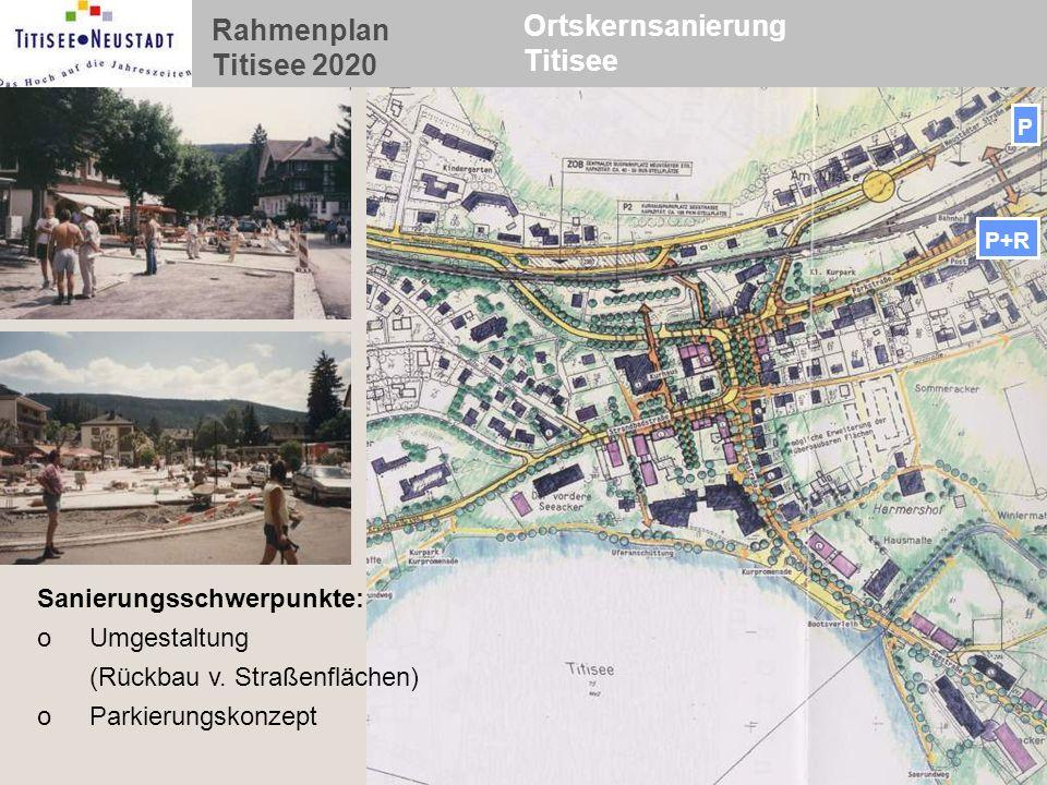 Rahmenplan Titisee 2020 Ortskernsanierung Titisee P P+R Sanierungsschwerpunkte: oUmgestaltung (Rückbau v. Straßenflächen) oParkierungskonzept