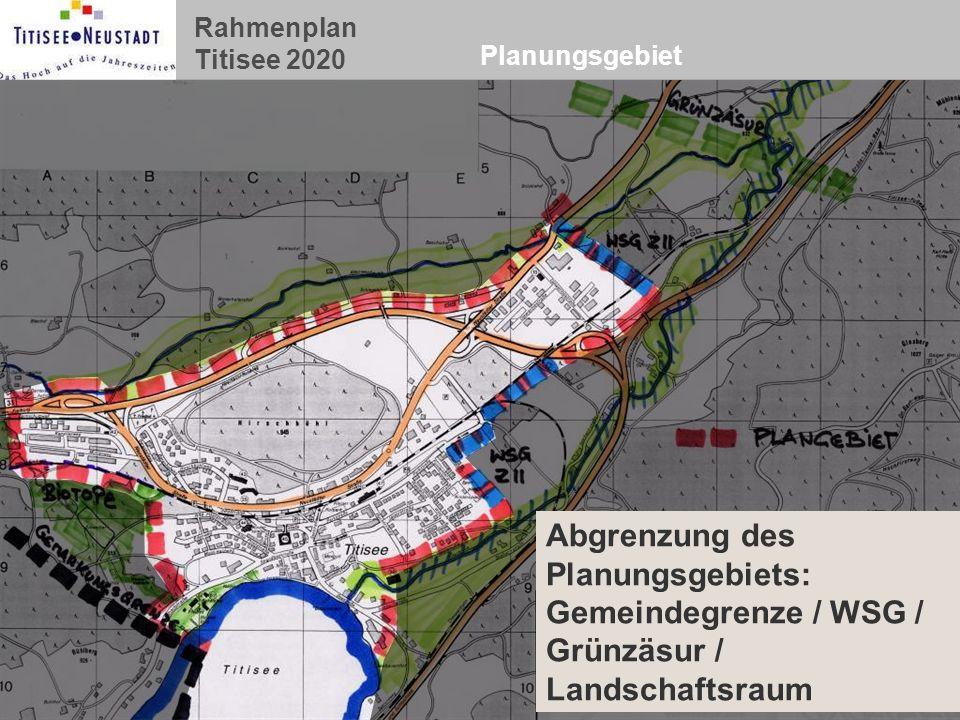 Rahmenplan Titisee 2020 Planungsgebiet Abgrenzung des Planungsgebiets: Gemeindegrenze / WSG / Grünzäsur / Landschaftsraum