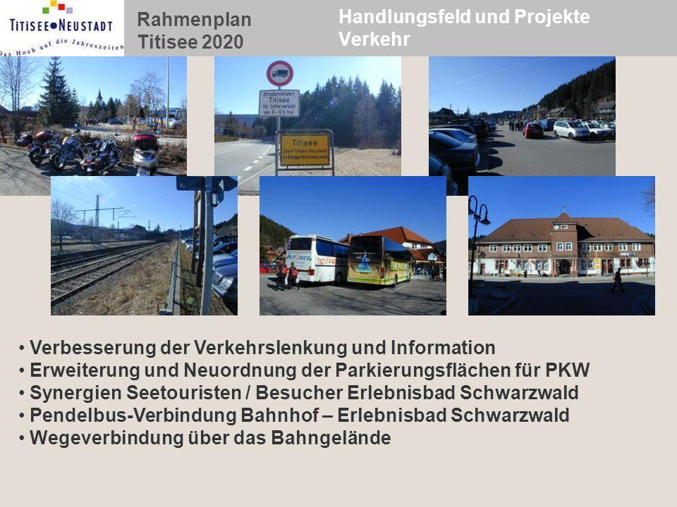 Rahmenplan Titisee 2020 Handlungsfeld und Projekte Verkehr Verbesserung der Verkehrslenkung und Information Erweiterung und Neuordnung der Parkierungs