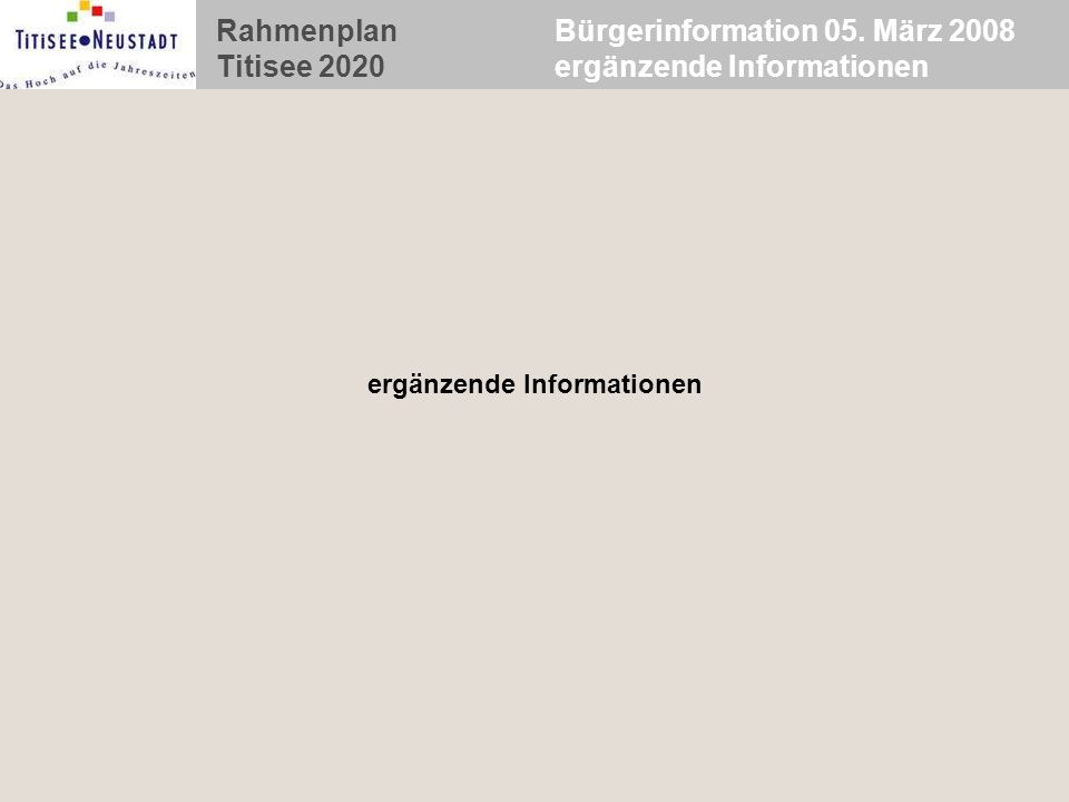 Rahmenplan Titisee 2020 Bürgerinformation 05. März 2008 ergänzende Informationen ergänzende Informationen