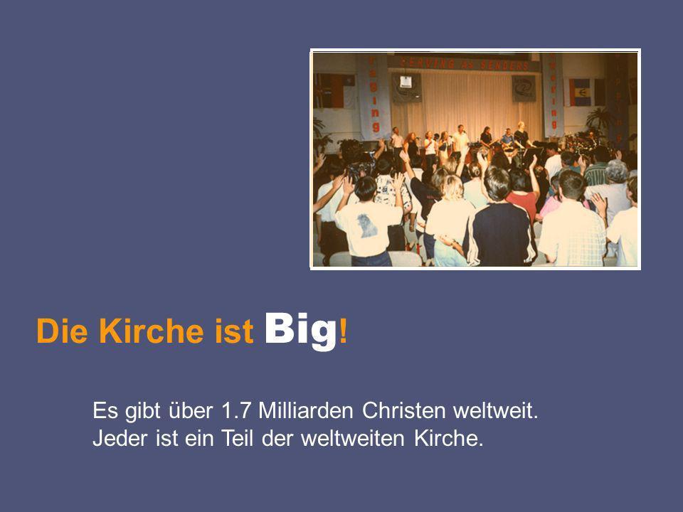 Die Kirche ist Big . Es gibt über 1.7 Milliarden Christen weltweit.