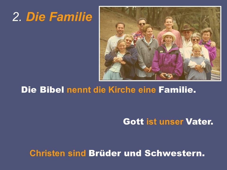 2. Die Familie Die Bibel nennt die Kirche eine Familie.