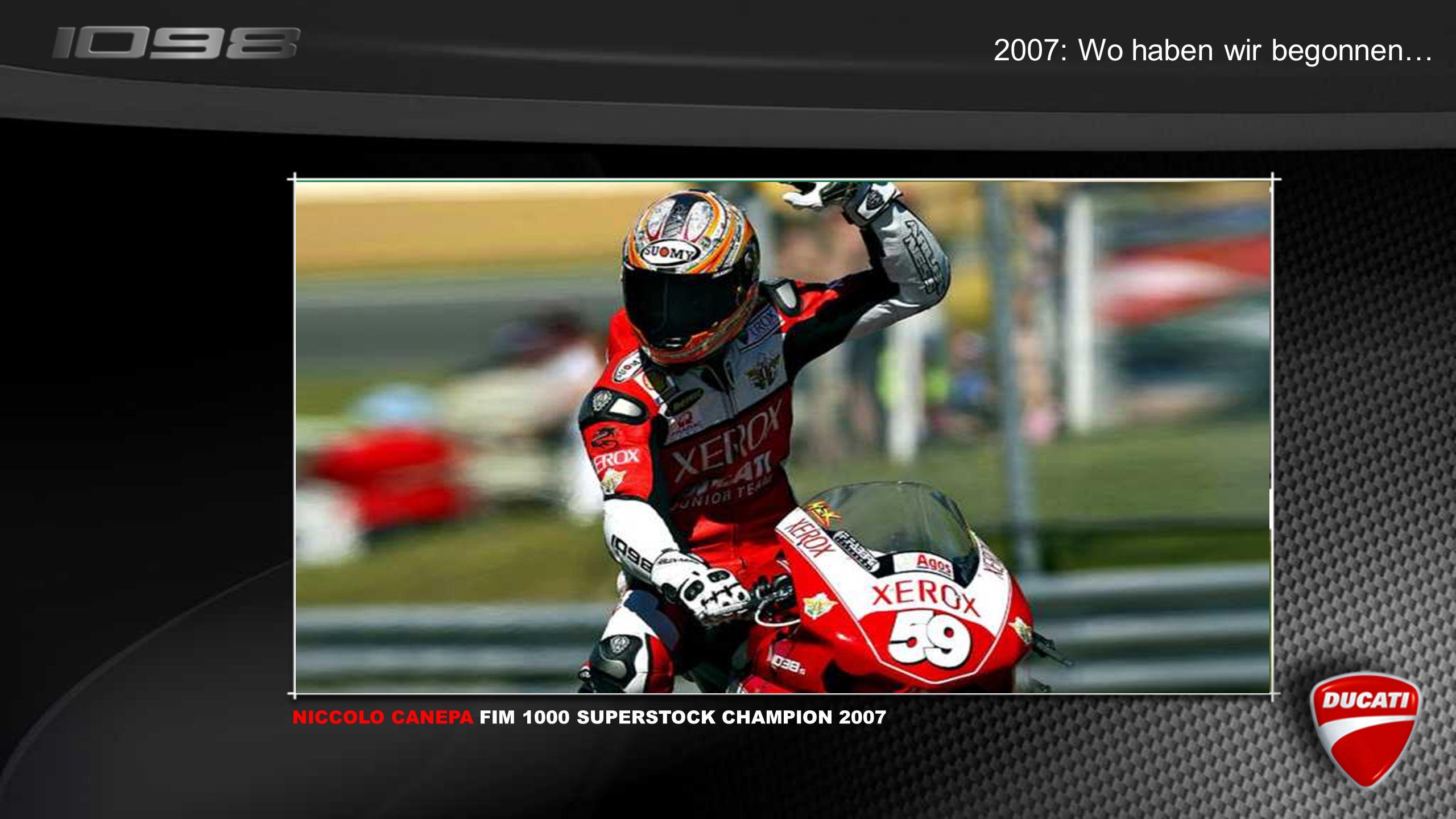 2007: Wo haben wir begonnen… NICCOLO CANEPA FIM 1000 SUPERSTOCK CHAMPION 2007