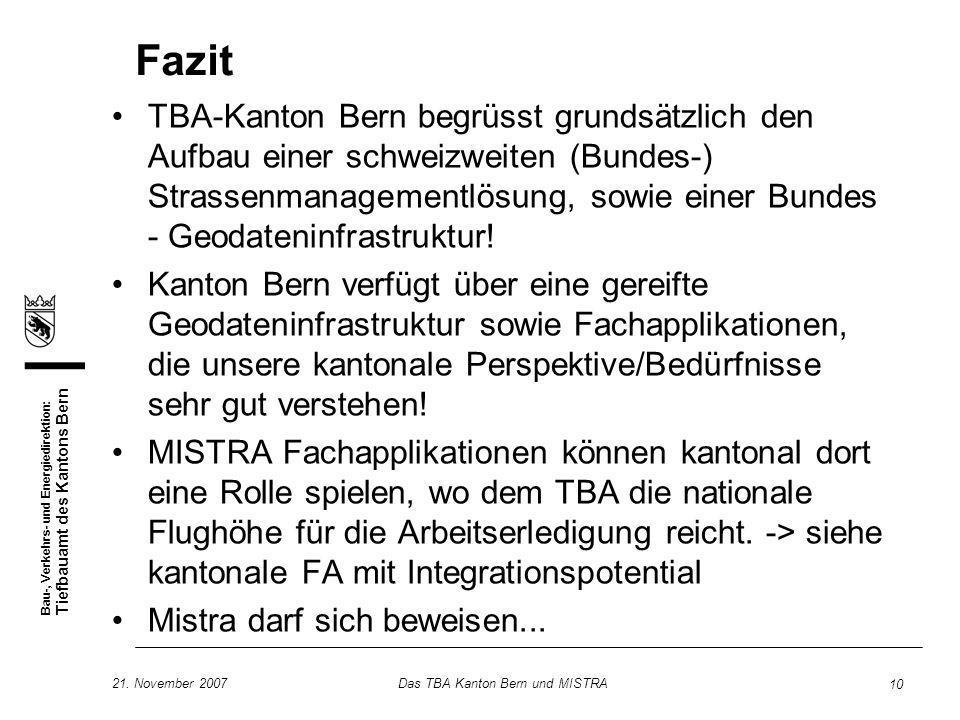 Bau-, Verkehrs- und Energiedirektion: Tiefbauamt des Kantons Bern 21. November 2007Das TBA Kanton Bern und MISTRA 10 Fazit TBA-Kanton Bern begrüsst gr