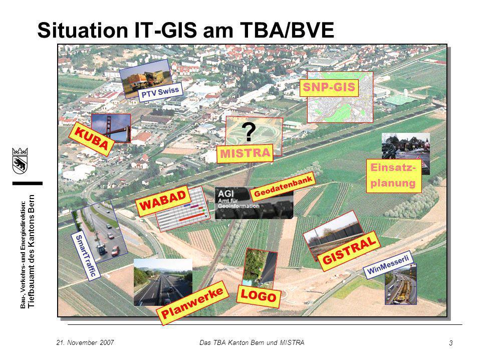 Bau-, Verkehrs- und Energiedirektion: Tiefbauamt des Kantons Bern 21. November 2007Das TBA Kanton Bern und MISTRA 3 GISTRAL SmartTraffic PTV Swiss SNP