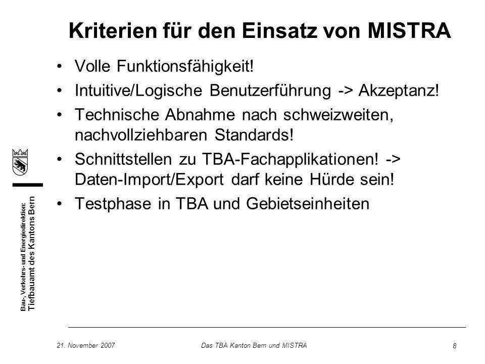 Bau-, Verkehrs- und Energiedirektion: Tiefbauamt des Kantons Bern 21. November 2007Das TBA Kanton Bern und MISTRA 8 Kriterien für den Einsatz von MIST