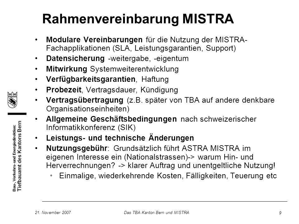 Bau-, Verkehrs- und Energiedirektion: Tiefbauamt des Kantons Bern 21. November 2007Das TBA Kanton Bern und MISTRA 9 Rahmenvereinbarung MISTRA Modulare