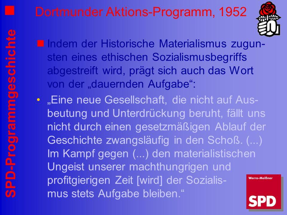 SPD-Programmgeschichte Dortmunder Aktions-Programm, 1952 Indem der Historische Materialismus zugun- sten eines ethischen Sozialismusbegriffs abgestrei