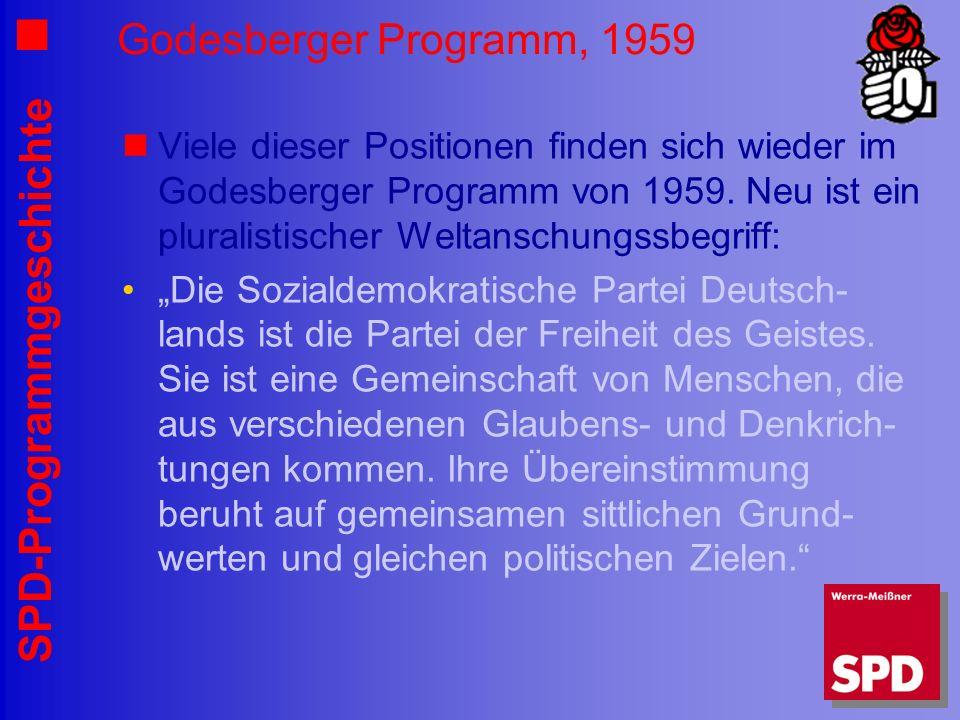 SPD-Programmgeschichte Godesberger Programm, 1959 Viele dieser Positionen finden sich wieder im Godesberger Programm von 1959. Neu ist ein pluralistis