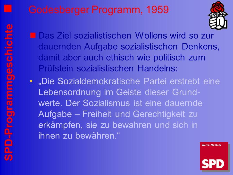 SPD-Programmgeschichte Godesberger Programm, 1959 Das Ziel sozialistischen Wollens wird so zur dauernden Aufgabe sozialistischen Denkens, damit aber a