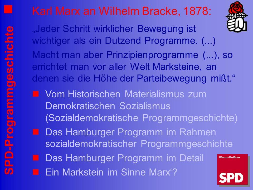 SPD-Programmgeschichte Karl Marx an Wilhelm Bracke, 1878: Jeder Schritt wirklicher Bewegung ist wichtiger als ein Dutzend Programme. (...) Macht man a