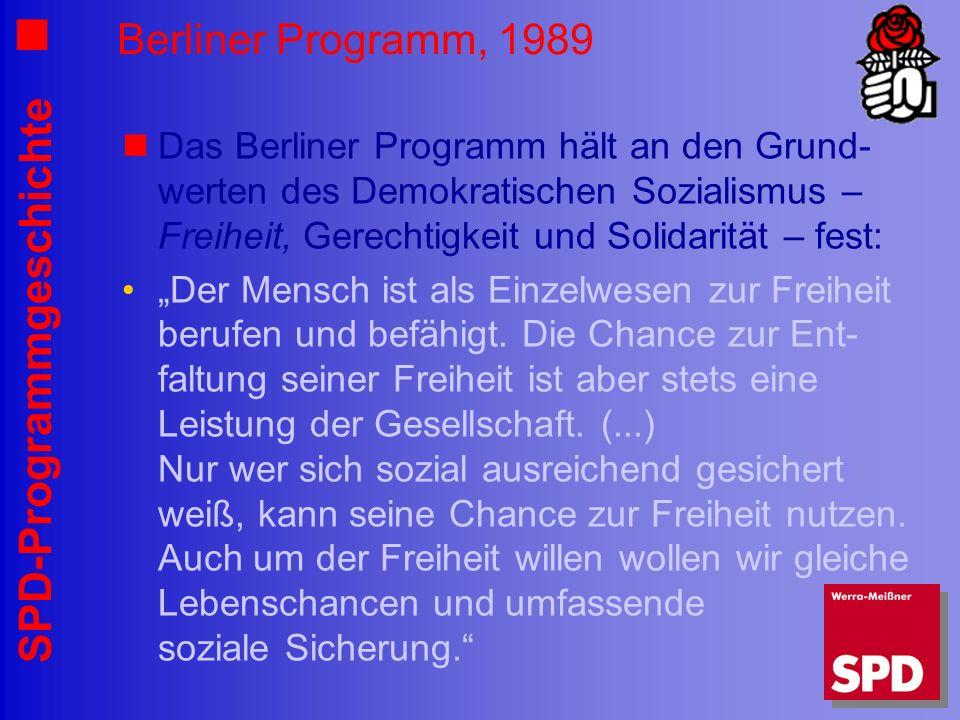 SPD-Programmgeschichte Berliner Programm, 1989 Das Berliner Programm hält an den Grund- werten des Demokratischen Sozialismus – Freiheit, Gerechtigkei