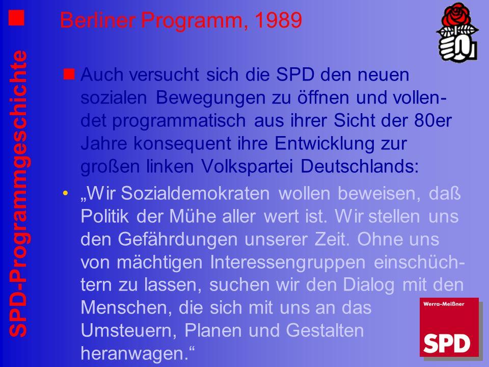 SPD-Programmgeschichte Berliner Programm, 1989 Auch versucht sich die SPD den neuen sozialen Bewegungen zu öffnen und vollen- det programmatisch aus i