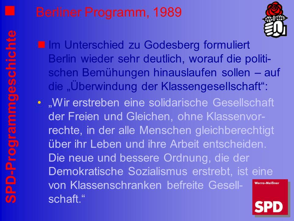 SPD-Programmgeschichte Berliner Programm, 1989 Im Unterschied zu Godesberg formuliert Berlin wieder sehr deutlich, worauf die politi- schen Bemühungen