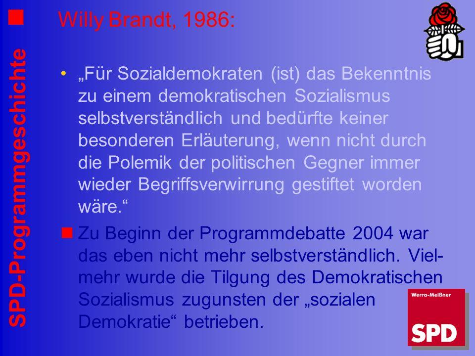 SPD-Programmgeschichte Willy Brandt, 1986: Für Sozialdemokraten (ist) das Bekenntnis zu einem demokratischen Sozialismus selbstverständlich und bedürf