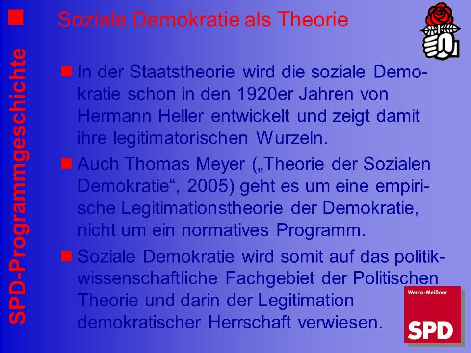 SPD-Programmgeschichte Soziale Demokratie als Theorie In der Staatstheorie wird die soziale Demo- kratie schon in den 1920er Jahren von Hermann Heller