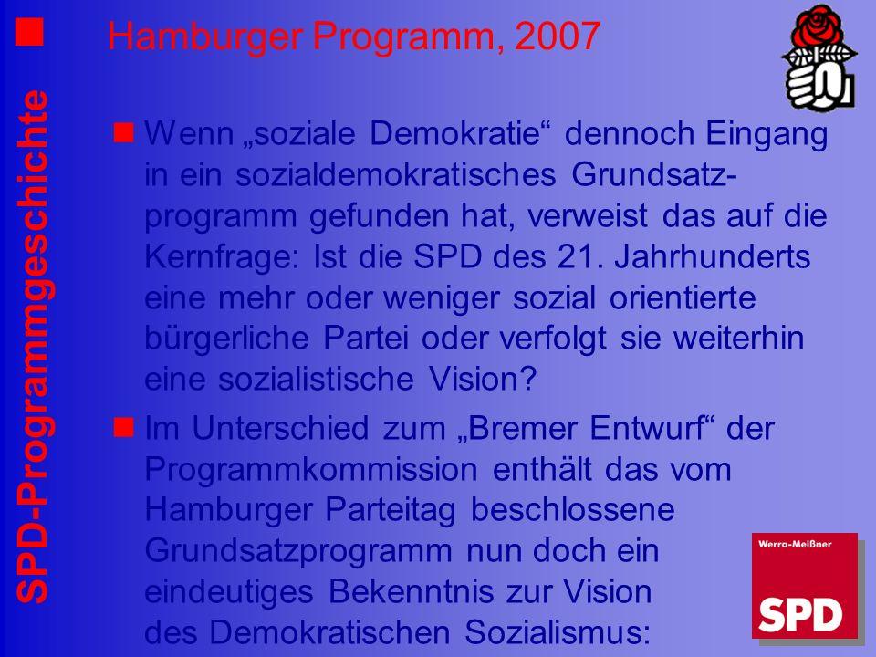 SPD-Programmgeschichte Hamburger Programm, 2007 Wenn soziale Demokratie dennoch Eingang in ein sozialdemokratisches Grundsatz- programm gefunden hat,