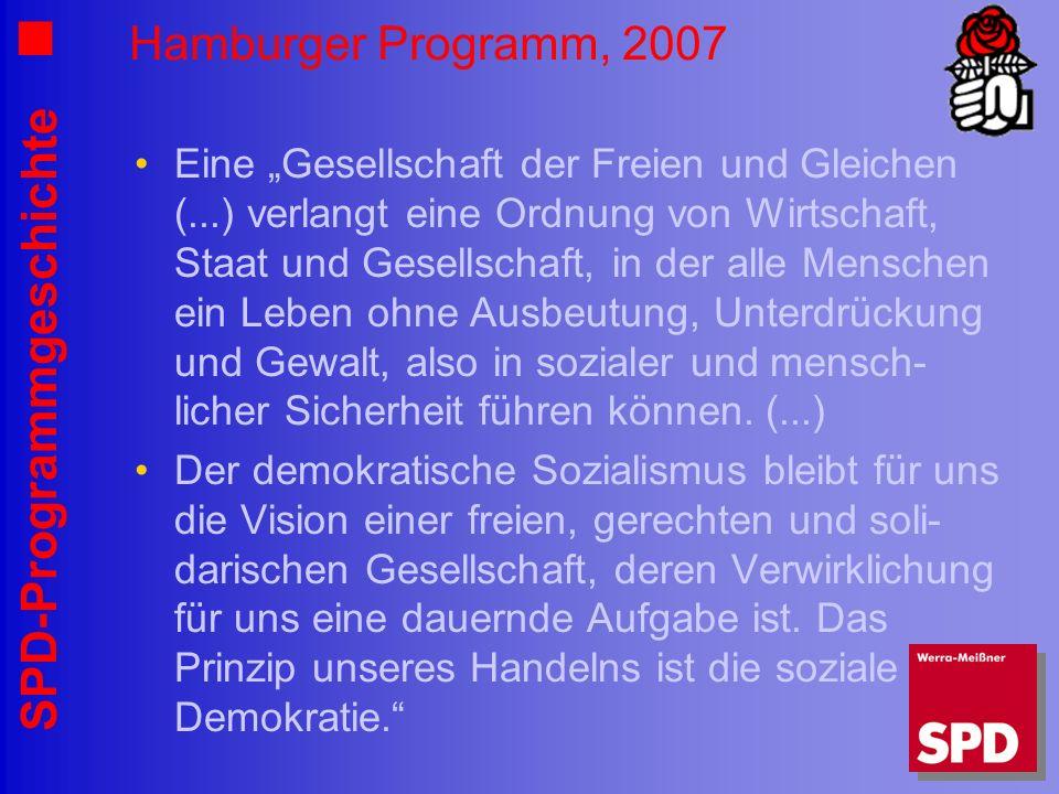 SPD-Programmgeschichte Hamburger Programm, 2007 Eine Gesellschaft der Freien und Gleichen (...) verlangt eine Ordnung von Wirtschaft, Staat und Gesell