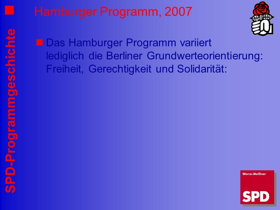 SPD-Programmgeschichte Hamburger Programm, 2007 Das Hamburger Programm variiert lediglich die Berliner Grundwerteorientierung: Freiheit, Gerechtigkeit