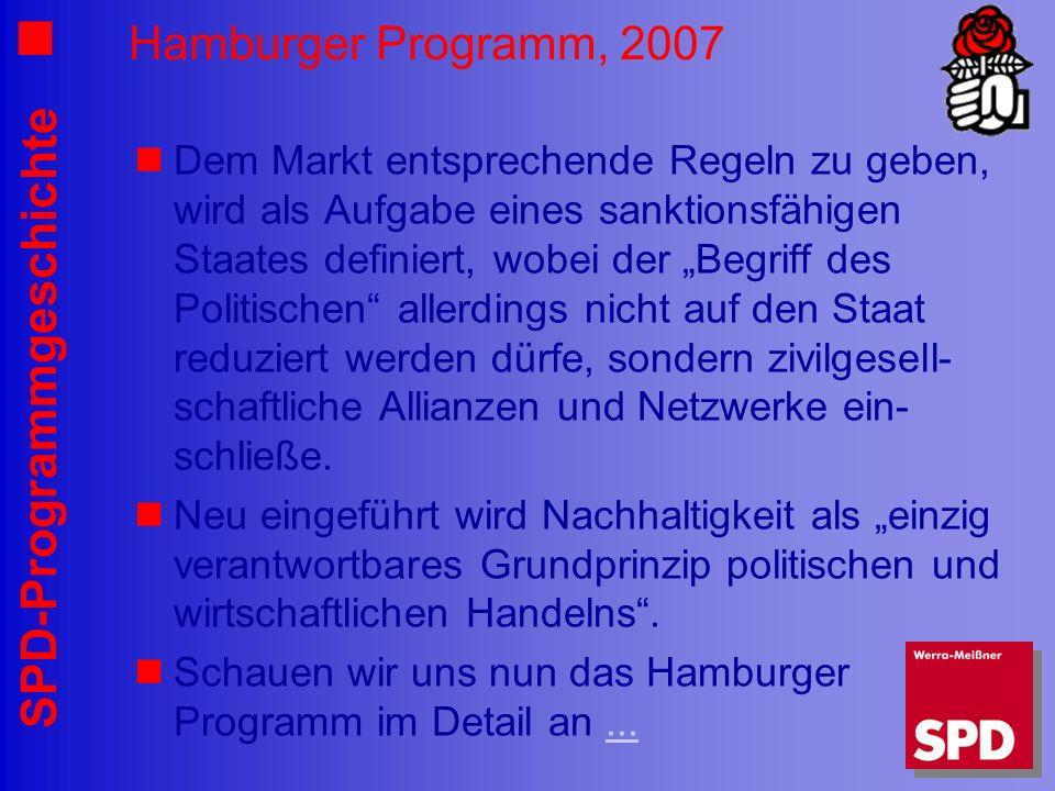 SPD-Programmgeschichte Hamburger Programm, 2007 Dem Markt entsprechende Regeln zu geben, wird als Aufgabe eines sanktionsfähigen Staates definiert, wo
