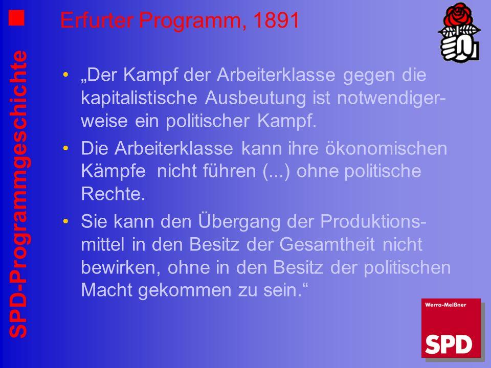 SPD-Programmgeschichte Erfurter Programm, 1891 Der Kampf der Arbeiterklasse gegen die kapitalistische Ausbeutung ist notwendiger- weise ein politische