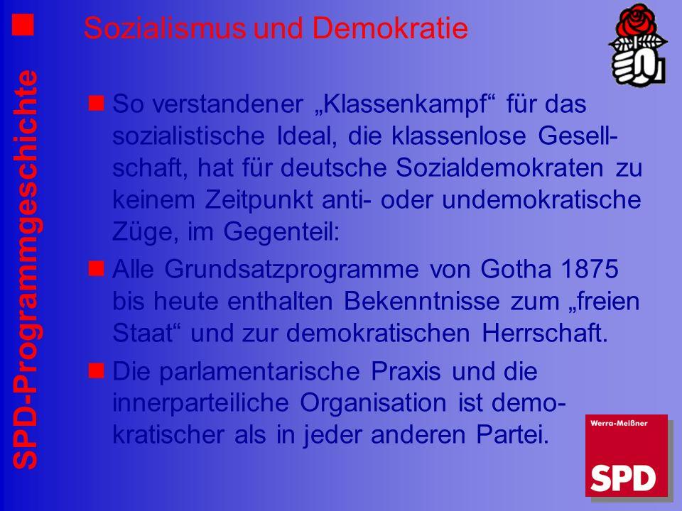SPD-Programmgeschichte Sozialismus und Demokratie So verstandener Klassenkampf für das sozialistische Ideal, die klassenlose Gesell- schaft, hat für d