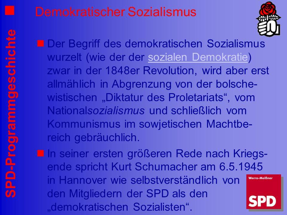 SPD-Programmgeschichte Demokratischer Sozialismus Der Begriff des demokratischen Sozialismus wurzelt (wie der der sozialen Demokratie) zwar in der 184