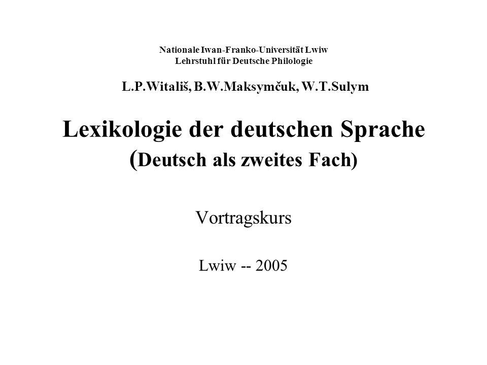 Nationale Iwan-Franko-Universität Lwiw Lehrstuhl für Deutsche Philologie L.P.Witališ, B.W.Maksymčuk, W.T.Sulym Lexikologie der deutschen Sprache ( Deu