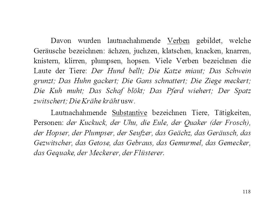 118 Davon wurden lautnachahmende Verben gebildet, welche Geräusche bezeichnen: ächzen, juchzen, klatschen, knacken, knarren, knistern, klirren, plumps
