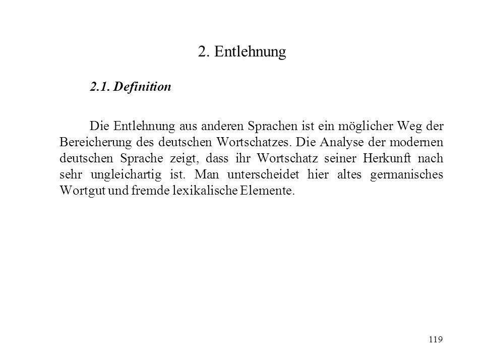 119 2. Entlehnung 2.1. Definition Die Entlehnung aus anderen Sprachen ist ein möglicher Weg der Bereicherung des deutschen Wortschatzes. Die Analyse d