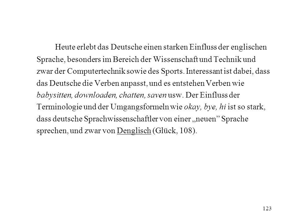 123 Heute erlebt das Deutsche einen starken Einfluss der englischen Sprache, besonders im Bereich der Wissenschaft und Technik und zwar der Computerte