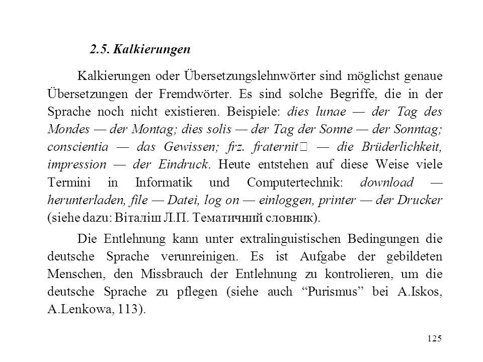 125 2.5. Kalkierungen Kalkierungen oder Übersetzungslehnwörter sind möglichst genaue Übersetzungen der Fremdwörter. Es sind solche Begriffe, die in de