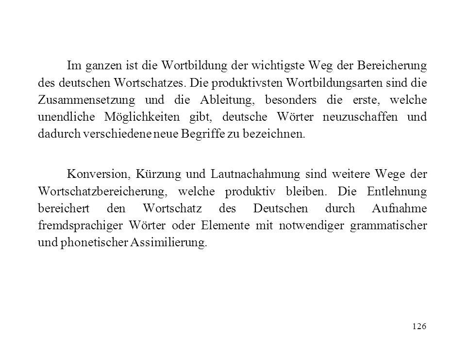126 Im ganzen ist die Wortbildung der wichtigste Weg der Bereicherung des deutschen Wortschatzes. Die produktivsten Wortbildungsarten sind die Zusamme