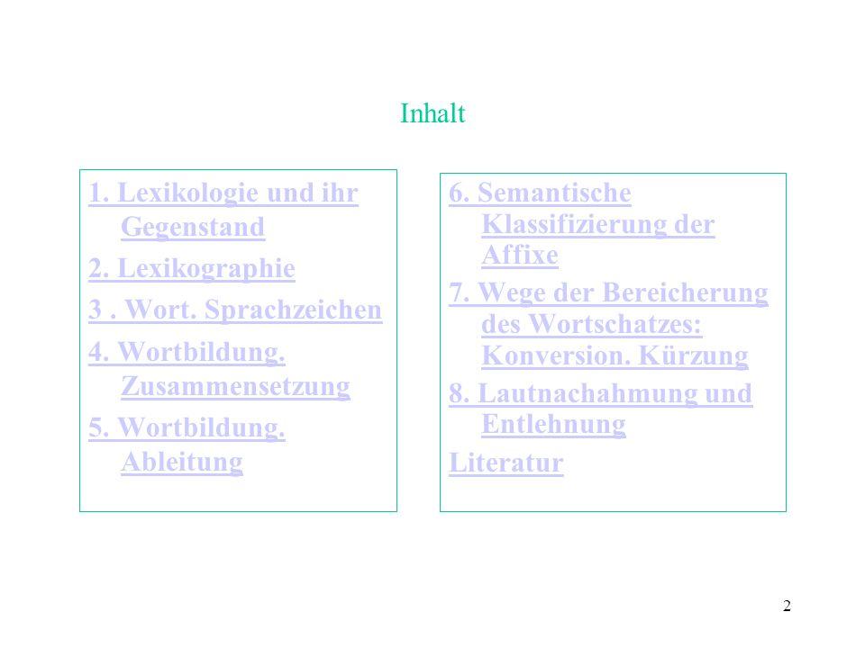2 Inhalt 1. Lexikologie und ihr Gegenstand 2. Lexikographie 3. Wort. Sprachzeichen 4. Wortbildung. Zusammensetzung 5. Wortbildung. Ableitung 6. Semant