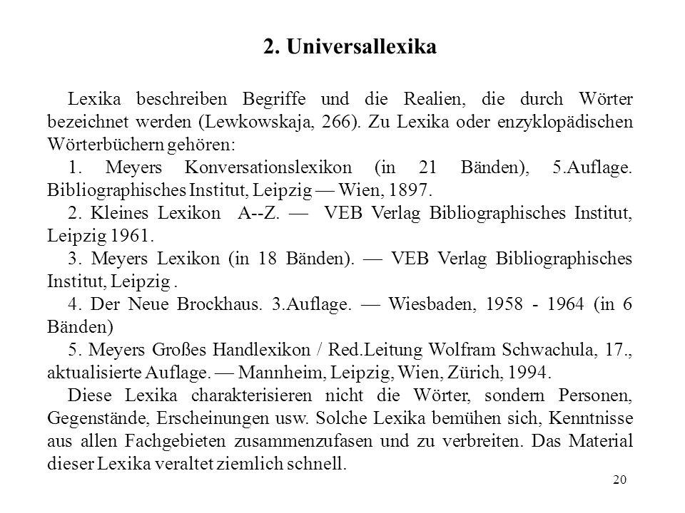 20 2. Universallexika Lexika beschreiben Begriffe und die Realien, die durch Wörter bezeichnet werden (Lewkowskaja, 266). Zu Lexika oder enzyklopädisc