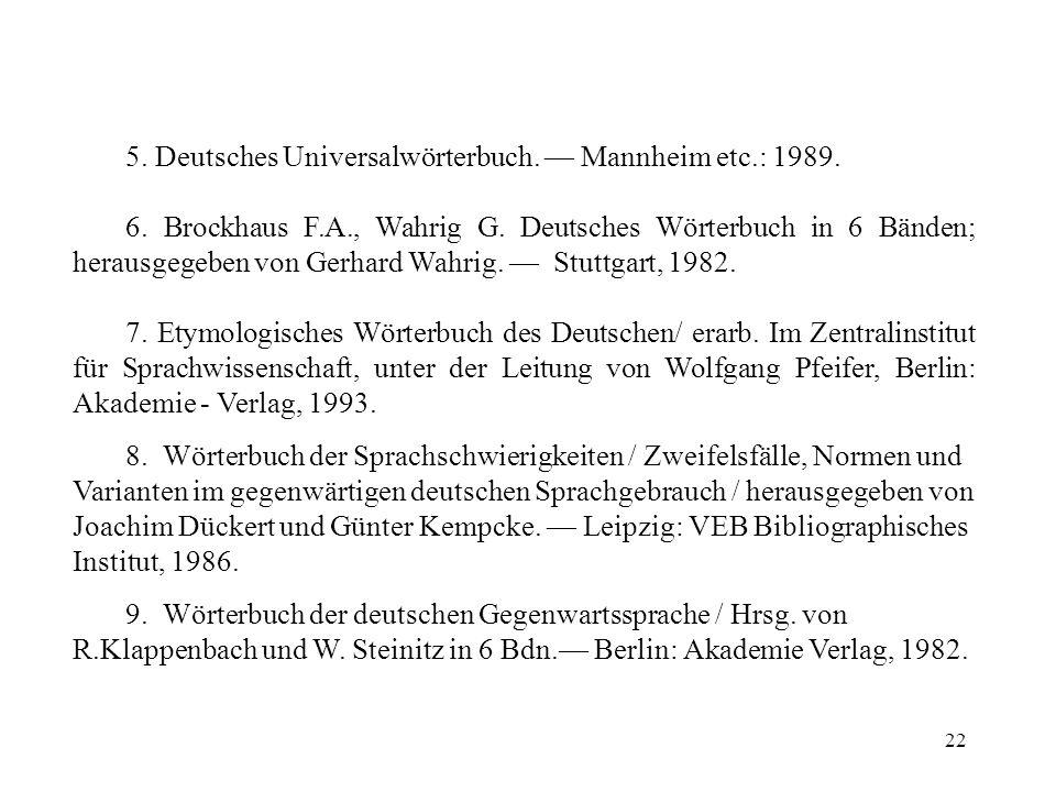 22 5. Deutsches Universalwörterbuch. Mannheim etc.: 1989. 6. Brockhaus F.A., Wahrig G. Deutsches Wörterbuch in 6 Bänden; herausgegeben von Gerhard Wah