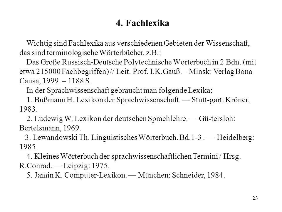 23 4. Fachlexika Wichtig sind Fachlexika aus verschiedenen Gebieten der Wissenschaft, das sind terminologische Wörterbücher, z.B.: Das Große Russisch-