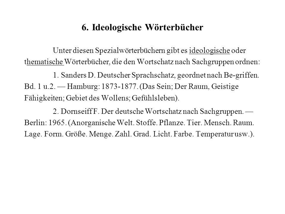 6. Ideologische Wörterbücher Unter diesen Spezialwörterbüchern gibt es ideologische oder thematische Wörterbücher, die den Wortschatz nach Sachgruppen