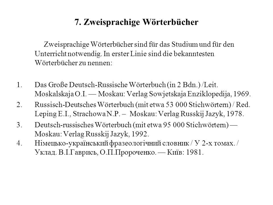 7. Zweisprachige Wörterbücher Zweisprachige Wörterbücher sind für das Studium und für den Unterricht notwendig. In erster Linie sind die bekanntesten