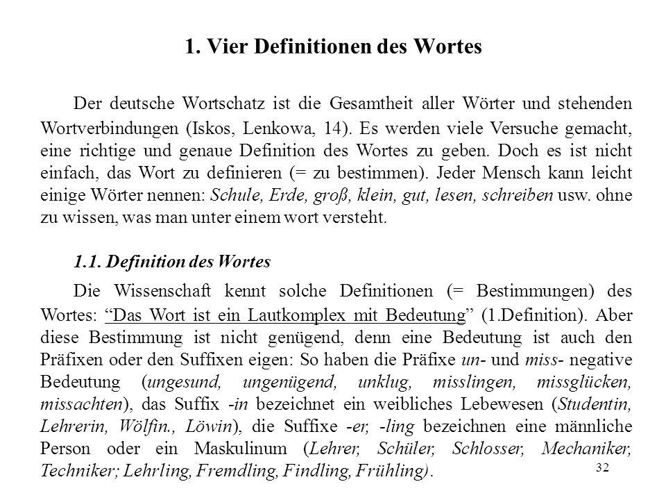 32 Der deutsche Wortschatz ist die Gesamtheit aller Wörter und stehenden Wortverbindungen (Iskos, Lenkowa, 14). Es werden viele Versuche gemacht, eine