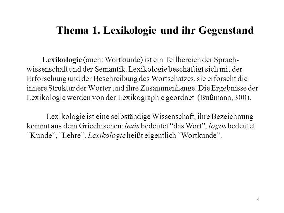 4 Lexikologie (auch: Wortkunde) ist ein Teilbereich der Sprach- wissenschaft und der Semantik. Lexikologie beschäftigt sich mit der Erforschung und de