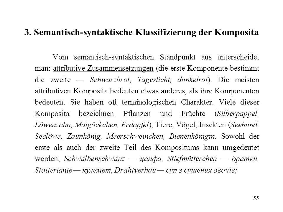 55 3. Semantisch-syntaktische Klassifizierung der Komposita Vom semantisch-syntaktischen Standpunkt aus unterscheidet man: attributive Zusammensetzung