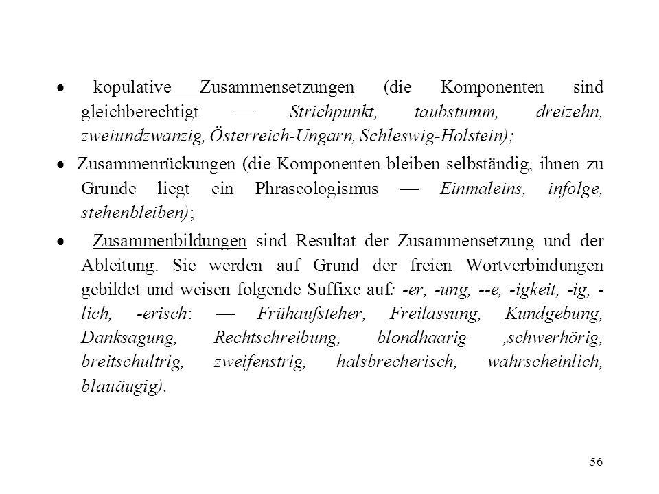 56 kopulative Zusammensetzungen (die Komponenten sind gleichberechtigt Strichpunkt, taubstumm, dreizehn, zweiundzwanzig, Österreich-Ungarn, Schleswig-