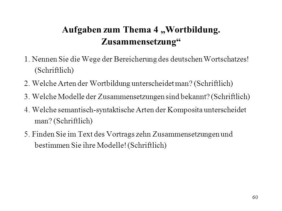 60 Aufgaben zum Thema 4 Wortbildung. Zusammensetzung 1. Nennen Sie die Wege der Bereicherung des deutschen Wortschatzes! (Schriftlich) 2. Welche Arten