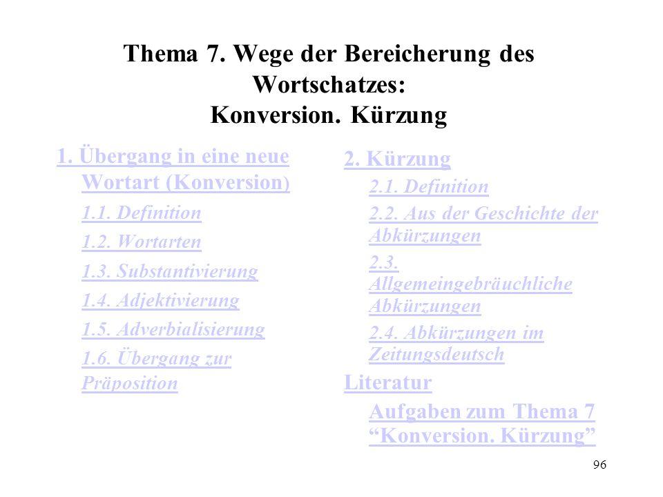 96 Thema 7. Wege der Bereicherung des Wortschatzes: Konversion. Kürzung 1. Übergang in eine neue Wortart (Konversion ) 1.1. Definition 1.2. Wortarten