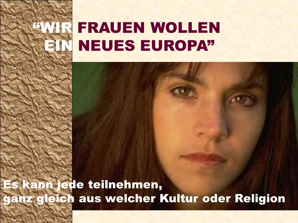 WIR FRAUEN WOLLEN EIN NEUES EUROPA Es kann jede teilnehmen, ganz gleich aus welcher Kultur oder Religion
