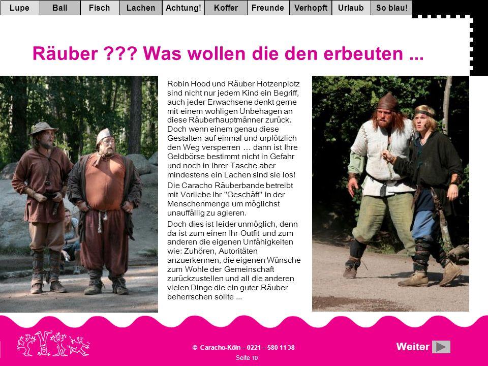 Seite 10 © Caracho-Köln – 0221 – 580 11 38 VerhopftFreundeKofferAchtung!LachenFischUrlaubBallSo blau!Lupe Räuber ??.