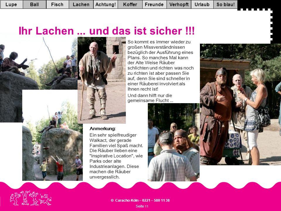 Seite 11 © Caracho-Köln – 0221 – 580 11 38 VerhopftFreundeKofferAchtung!LachenFischUrlaubBallSo blau!Lupe So kommt es immer wieder zu großen Missverständnissen bezüglich der Ausführung eines Plans.