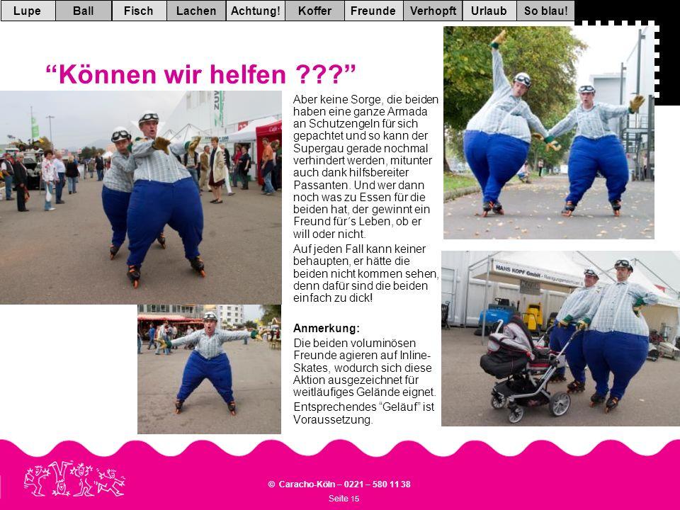 Seite 15 © Caracho-Köln – 0221 – 580 11 38 VerhopftFreundeKofferAchtung!LachenFischUrlaubBallSo blau!Lupe Können wir helfen ??.